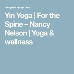 Yin Yoga | For the Spine – Nancy Nelson | Yoga & wellness