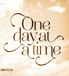 80 Best One Day At A Time Images Thoughts One Day Quote Life