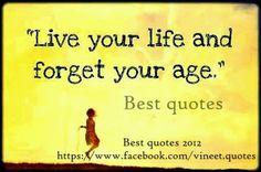 Keep living.