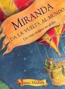 Miranda da la vuelta al mundo / James Mayhew. Este es el increíble viaje de una niña que descubre las maravillas del mundo en un viaje fascinante. http://www.liburutegiak.euskadi.net/cgi-bin_q81a/abnetclop?ACC=DOSEARCH&xsqf99=(680753).TITN.