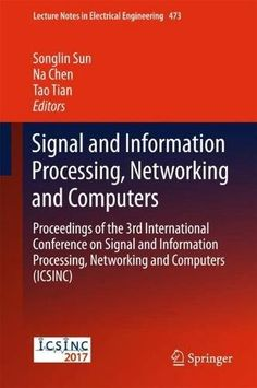 Signal and Information Processing Networking and Computers: Proceedings of the 3rd International Conference on Signal and Information Processing ... (Lecture Notes in Electrical Engineering) free ebook