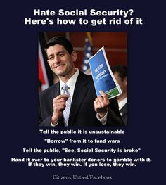 Paul Ryan and the Teapublicans want to cut SOCIAL SECURITY...to continue SUBSIDIZING THE RICH