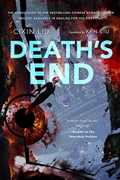 Liu Cixin's Death's End is masterful, picking up complex narratives from the two previous books in his Three-Body Problem trilogy. Best Sci Fi Books, Good Books, Books To Read, Science Fiction Authors, Between Two Worlds, Books 2016, 2017 Books, Fantasy Books, So Little Time