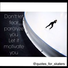 Don't let fear paralyze you, let it motivate you.