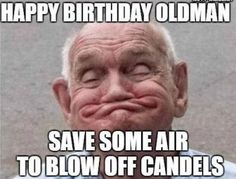 Top Happy Birthday Old Man Quotes Wishes & Messages Old Man Birthday Meme, Birthday Quotes For Teacher, Birthday Wishes For Mother, Sarcastic Birthday, Funny Happy Birthday Meme, Happy Birthday Dog, Birthday Memes, Old Man Meme, Old Man Funny