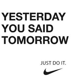 Don't put off till tomorrow what you can do today!
