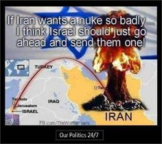 If Iran wants a nuke so badly, I think Israel should just go ahead and send them one ... and two and three...