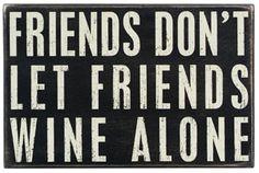 Friends Don't Let Friends Wine Alone
