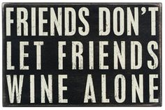Friends Don't Let Friends Wine Alone