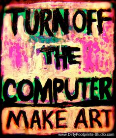 "Artist credit to www.DirtyFootprints-Studio.com - ""TURN OFF THE COMPUTER"""