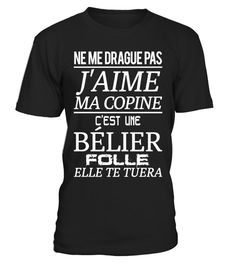 # BÉLIER - J'aime ma copine .  DON'T flirt with me - I Love MY GIRL - She is crazy ARIESNe Me Drague Pas - J'aime Ma Copine - C'est Une TAUREAU FolleNe Me Drague Pas - J'aime Ma Copine - C'est Une POISSONS FolleFlirte nicht mit mir - Ich Liebe Meine Freundin - Sie ist ein verrückter WIDDER        Customer Support:    Email: support@teezily.com Local Phone: France: 01 72 30 10 10 - Luxembourg: (020) 808 19 53Belgium: 025 88 41 69 - Canada: 438 800 - 4798 TAGS: ARIES, BÉLIER, Astrologie, Ich…