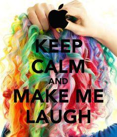 KEEP CALM AND MAKE ME LAUGH