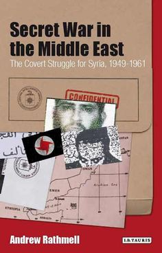 Secret war in the Middle East : the covert struggle for Syria, 1949-1961 / Andrew Rathmell