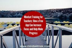 Mindset-Training-for-Teachers-How-a-Free-App-Can-Increase-Focus-and-Help-Make-Progress