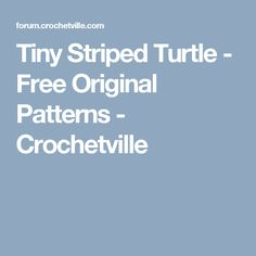 Tiny Striped Turtle - Free Original Patterns - Crochetville