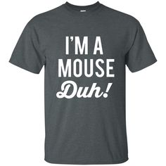Halloween I'm A Mouse Duh! T-Shirt/H/W
