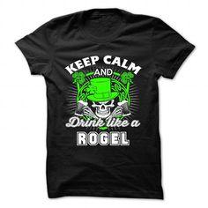 Awesome Tee Keep calm and drink like a ROGEL T-Shirts