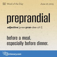 Dictionary.com's Word of the Day - preprandial - before a meal, especially before dinner