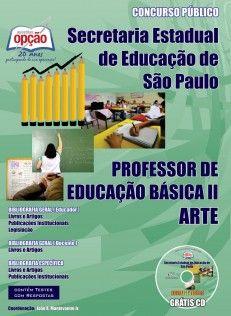 Apostila Concurso Secretaria de Educação do Estado de São Paulo - SEE/SP - 2013: - Cargo: Professor de Educação Básica II - PEB II - Arte