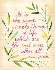 it is the sweet,simple things of life which are the real ones after all.