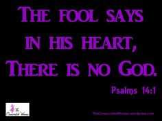 Verse of the Day: Psalms 14:1 The fool had said in his heart, There is no God.  How can you deny the existence of God when the proof is all around you? To start, look at nature, or seek hi…