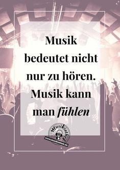 Musik Bedeutet Nicht Nur Zu Horen Musik Kann Man Fuhlen Musik Spruche Und Zitate