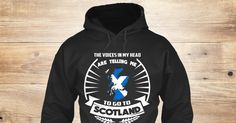 Go To Scotland Sweatshirt from LOVE SCOTLAND &lts  , a custom product made just for you by Teespring. With world-class production and customer support, your satisfaction is guaranteed. - The Voices In My Head Are Telling Me To Go To...
