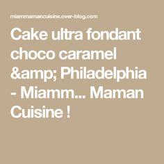 Cake ultra fondant choco caramel & Philadelphia - Miamm...         Maman    Cuisine !
