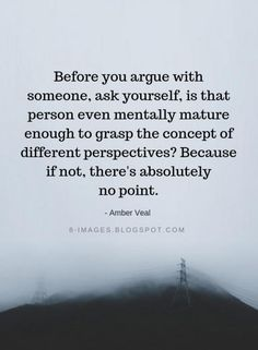 Positive Quotes : Before you argue with someone ask yourself is that person even mentally mature e. - Hall Of Quotes Wisdom Quotes, True Quotes, Words Quotes, Great Quotes, Quotes To Live By, Motivational Quotes, Funny Quotes, Inspirational Quotes, Sayings