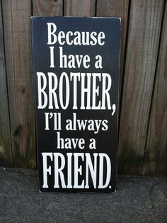 Because I Have a Brother, Friend - Subway Sign - Hand Painted and Distressed - Brother Sister Quotes, I Love My Brother, A Brother, Funny Sister, Family Quotes, Me Quotes, Just Love, Just In Case, Jolie Phrase