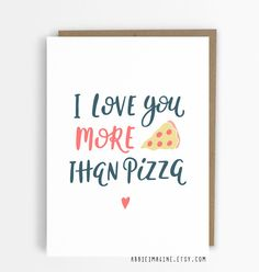 There is no higher compliment that I can give someone because I really love pizza. This unique and minimal typography greeting card is perfect for your other half or bff.  The hand lettered quote simply reads I love you more than pizza, making it the perfect card for valentines day, your other halfs birthday or to show appreciation for your best friend. ********************************************************************* DETAILS - Printed onto textured watercolour 250gsm card. - A6 size…