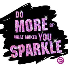 do more of what makes you sparkle! #missionglitter #getyourglitteron #glittergang #essence #quote