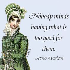 Jane Austen Quotes - Nobody Minds Having What Is Too Good For Them