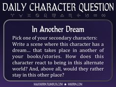 """★ Daily Character Question ★ """"In Another Dream Pick one of your secondary characters: Write a scene where this character has a dream… that takes place in another of your books/stories. How does this character react to being in this alternate world?..."""