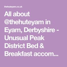 All about in Eyam, Derbyshire - Unusual Peak District Bed & Breakfast accommodation from only per night plus luxury breakfast hamper. Peak District, Derbyshire, Hamper, Places To Eat, Bed And Breakfast, Things To Do, Night, Luxury, Things To Make