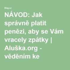 NÁVOD: Jak správně platit penězi, aby se Vám vracely zpátky | Aluška.org - věděním ke svobodě Tarot, Good Advice, Feng Shui, Reiki, Diabetes, Zodiac, Finance, Health Fitness, Spirituality