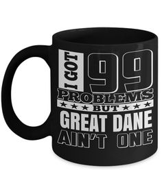 Great Dane Gifts-Great Dane Mug-Great Dane Mom-I Got 99 Problems But Great Dane are Not One Black Mug  #coffee #quotesandsayings #coffeehumor #coffeemug #present #coffeelover #presentforboyfriend #giftforher #coffeetime #giftsforhim