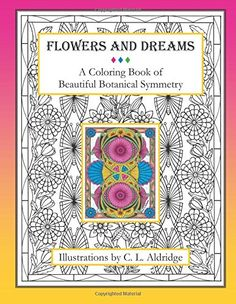 Flowers and Dreams: A Coloring Book of Beautiful Botanical Symmetry by C L Aldridge http://www.amazon.com/dp/1522878394/ref=cm_sw_r_pi_dp_ZbsSwb1PYKJG2