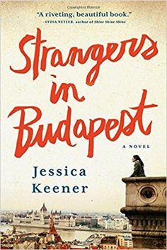 Strangers in Budapest: A Novel: Jessica Keener: 9781616204976: Amazon.com: Books