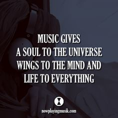 Music gives a soul to the universe, wings to the mind and life to everything. #music #quotes #quote #plur #rave #edm