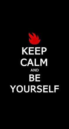 keep calm and be yourself