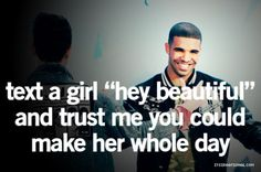 seriously...DRAKE KNOWS HOW TO TREAT A WOMAN