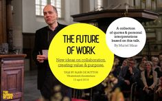New ideas on collaboration, creating value & purpose. Talk by Alain de Botton, Westerkerk Amsterdam, 13 april 2016 A collection of quotes & personal interpreta…