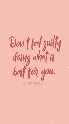Self Care x Don't feel guilty doing what is best for you. - lock screen quotes and iPhone wallpaper backgrounds, motivating life quotes inspirational, self love self care, Hannah Neese Positive Quotes For Life Encouragement, Positive Quotes For Life Happiness, Positive Quotes Anxiety, Feeling Positive Quotes, Postive Quotes, Positive Life, Self Love Quotes, Words Quotes, Care For You Quotes