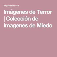 Imágenes de Terror | Colección de Imagenes de Miedo