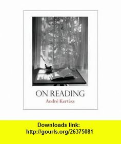 On Reading Publisher W. W. Norton  Company; Reissue edition Andr� Kert�sz ,   ,  , ASIN: B004QID4CI , tutorials , pdf , ebook , torrent , downloads , rapidshare , filesonic , hotfile , megaupload , fileserve