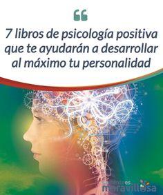 """""""7 libros de psicología positiva que te ayudarán a desarrollar al máximo tu personalidad Te sugerimos 7 libros de #psicología positiva que te ayudarán a desarrollar al máximo tu #personalidad e inviertas día a día en tu #bienestar. #Psicología"""
