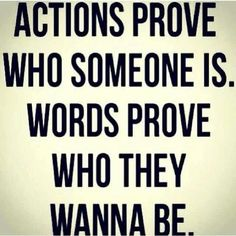 Prove it by ya actions