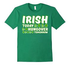 $12.95 Irish Today Hungover Tomorrow Funny TShirt for St. ...