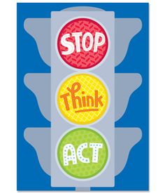 """Stop. Think. Act.""..."